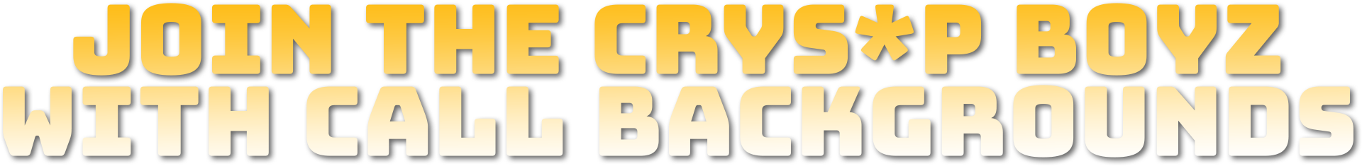 Join the Crys*P Boyz With Call Backgrounds