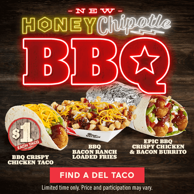 Try Our New Honey Chipotle BBQ. Click Here to Find a Del Taco Location.